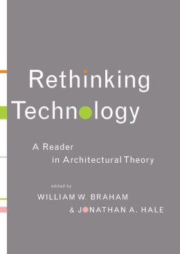 Rethinking Technology: A Reader in Architectural Theory