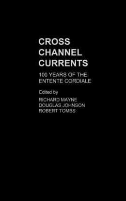 Cross Channel Currents: 100 Years of the Entente Cordiale