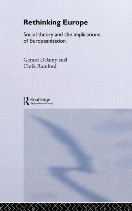 Rethinking Europe: Social Theory and the Implications of Europeanization