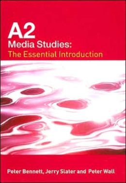 A2 Media Studies: The Essential Introduction