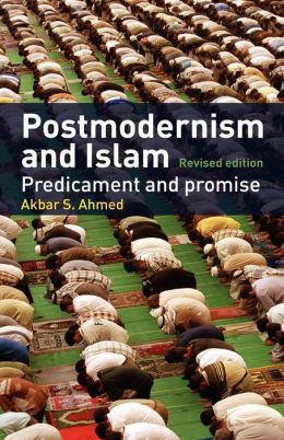 islam and postmodernism Islam, postmodernism, and other futures: a ziauddin sardar reader (book info,  2003) edited by sohail inayatullah and gail boxwell london.