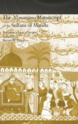 Ni'matnama Manuscript of the Sultans of Mandu: The Sultan's Book of Delights