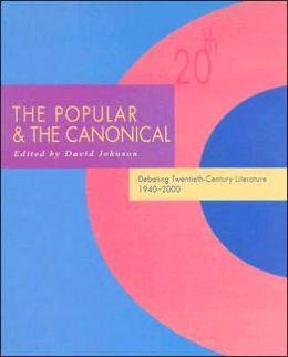 The Popular and the Canonical: Debating Twentieth-Century Literature 1940-2000