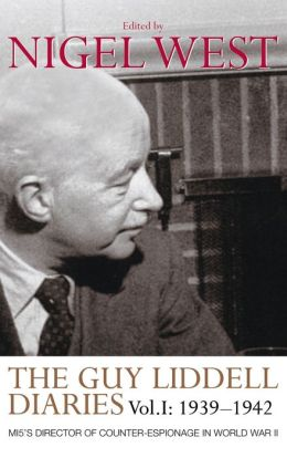 The Guy Liddell Diaries: 1939-1942, Mi5's Director of Counter-Espionage in World War II