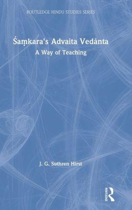 Samkaras Advaita Vedanta: A Way of Teaching