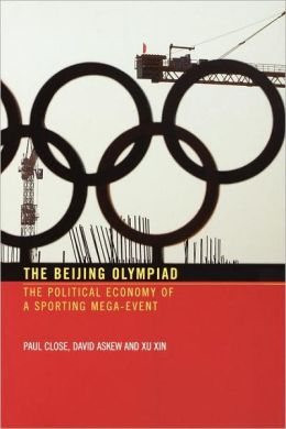 The Beijing Olympiad: The Political Economy of a Sporting Mega-Event