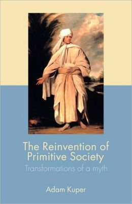 The Reinvention of Primitive Society: Transformations of a Myth