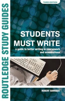 Students Must Write: A Guide to Better Writing in Coursework and Examinations