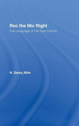Roc the Mic Right: The Language of Hip Hop Culture
