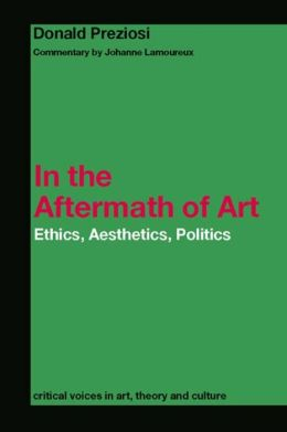 In the Aftermath of Art: Ethics, Aesthetics, Politics