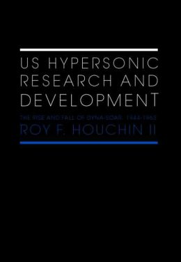 US Hypersonic Research and Development: The Rise and Fall of 'Dyna-Soar', 1944-1963