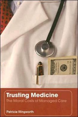 Trusting Medicine: The Moral Cost of Managed Care