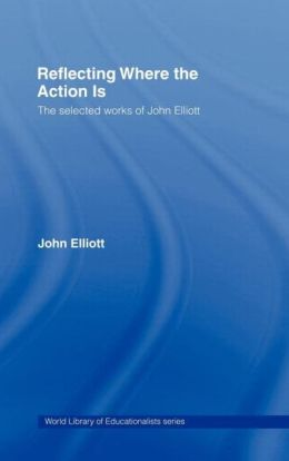 Reflecting Where the Action Is: The Selected Works of John Elliott