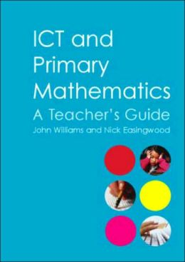 Ict and Primary Mathematics: A Teacher's Guide
