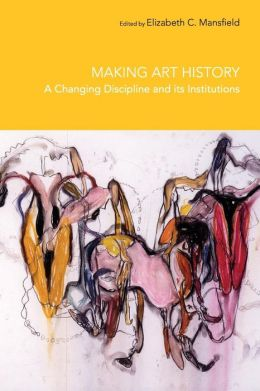 Making Art History: A Changing Discipline and its Institutions