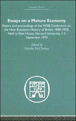 Essays on a Mature Economy: Britain after 1840: Papers and Proceedings of the Mathematical Social Science Board Conference on the New Economic History of Britain, 1840-1930, Held at Eliot House, Harvard University, 1-3 September 1970
