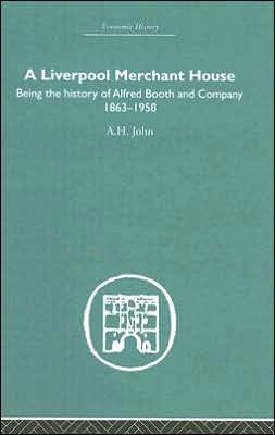 A Liverpool Merchant House: Being the History of Alfred Booth and Company 1863-1958