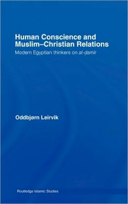 Human Conscience and Muslim-Christian Relations: Modern Egyptian Thinkers on al-damir