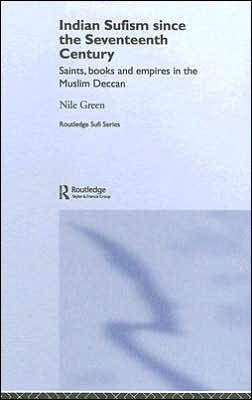 Indian Sufism since the Seventeenth Century: Saints, Books and Empires in the Muslim Deccan