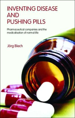 Inventing Disease and Pushing Pills