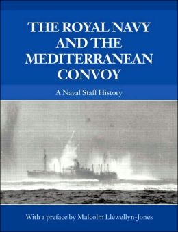 The Royal Navy and the Mediterranean Convoys: A Naval Staff History
