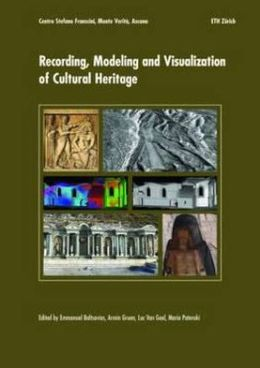Recording, Modeling and Visualization of Cultural Heritage: Proceedings of the International Workshop, Centro Stefano Franscini, Monte Verita, Ascona, Switzerland, May 22-27, 2005