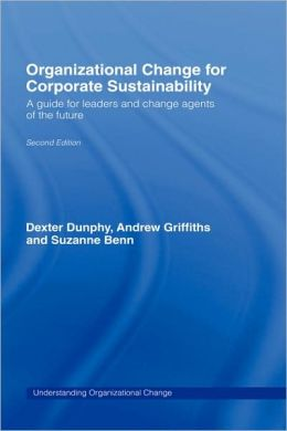 Organizational Change for Corporate Sustainability: A Guide for Leaders and Change Agents of the Future