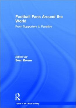 Football Fans Around the World: From Supporters to Fanatics