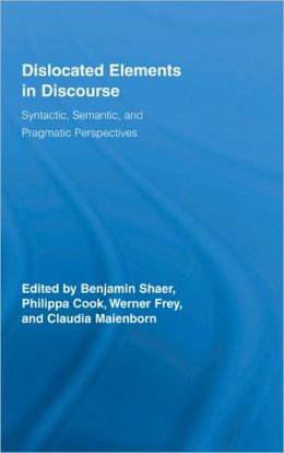 Dislocated Elements in Discourse: Syntactic, Semantic, and Pragmatic Perspectives