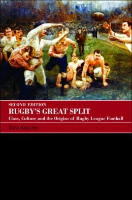Rugby's Great Split: Class, Culture and the Origins of Rugby League