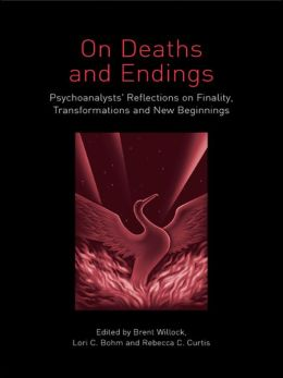 On Death and Endings: Psychoanalysts' Reflections on Finality, Transformations and New Beginnings