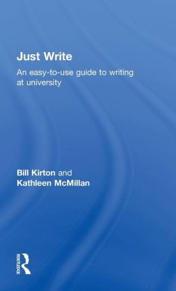 Just Write: An Easy-to-Use Guide to Writing at University
