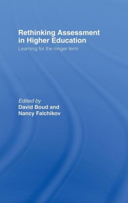 Rethinking Assessment in Higher Education: Learning for the Longer Term