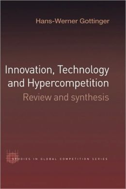 Innovation, Technology and Hypercompetition: Review and Synthesis