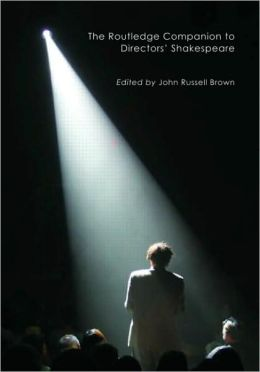 The Routledge Companion to Directors' Shakespeare