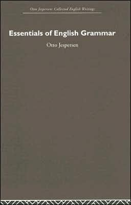 Essentials of English Grammar: Otto Jespersen Collected English Writings