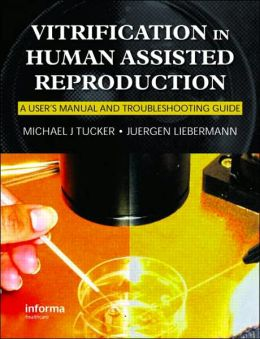 Vitrification in Assisted Reproduction: A User's Manual and Trouble-shooting Guide