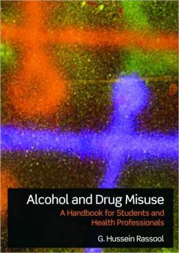 Alcohol and Drug Misuse: A Handbook for Students and Health Professionals