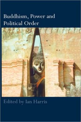 Buddhism, Power and Political Order