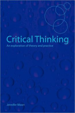 critical thinking an exploration of theory and practice Critical thinking: an exploration of theory and practice reading for seminar in week 15.