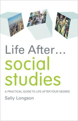 Life After... Social Studies: A Practical Guide to Life After Your Degree Sally Longson