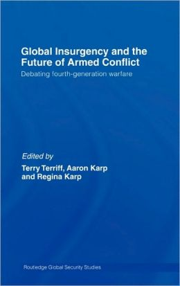 Global Insurgency and the Future of Armed Conflict: Debating Fourth-Generation Warfare