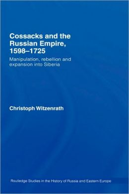 Cossacks and the Russian Empire, 1598-1725: Manipulation, Rebellion and Expansion into Siberia