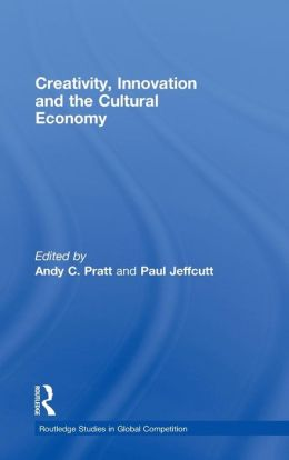 Creativity, Innovation and the Cultural Economy