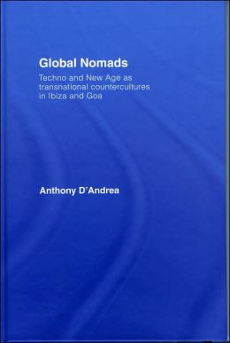 Global Nomads: Techno and New Age as Transnational Contercultures in Ibiza and Goa
