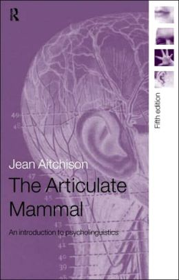 Articulate Mammal: An Introduction to Psycholinguistics