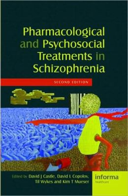 Pharmacological and Psychosocial Treatments in Schizophrenia, Second Edition
