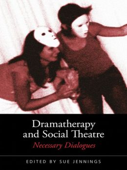 Dramatherapy and Social Theatre: Act - React - Enact