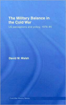Military Balance in the Cold War: US Perceptions and Policy, 1976-85
