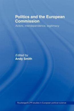 Politics and the European Commission: Actors, Interdependence, Legitimacy